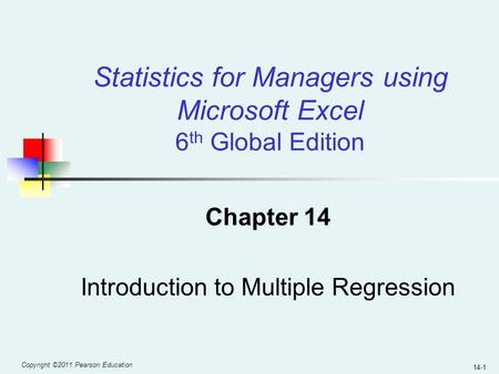 Copyright ©2011 Pearson Education 14-1 Chapter 14 Introduction to Multiple Regression Statistics for Managers using Microsoft Excel 6 th Global Edition.