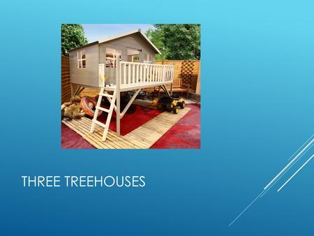 THREE TREEHOUSES. OUR IDEA  We had a dream to build three tree houses in our school grounds and it is getting closer and closer to becoming a reality.