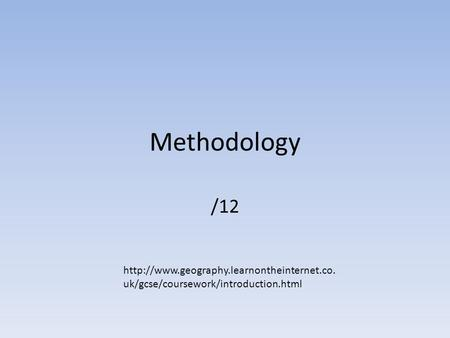 Methodology /12  uk/gcse/coursework/introduction.html.
