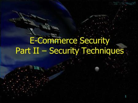 1 E-Commerce Security Part II – Security Techniques.