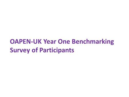 OAPEN-UK Year One Benchmarking Survey of Participants.