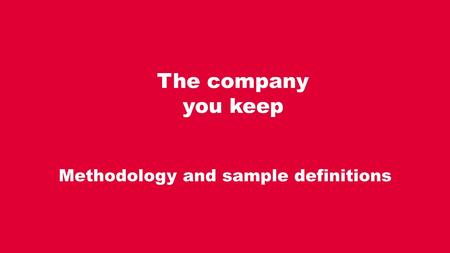Methodology and sample definitions The company you keep.