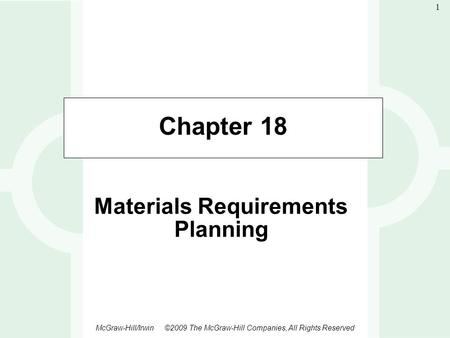 1-1 McGraw-Hill/Irwin ©2009 The McGraw-Hill Companies, All Rights Reserved 1 Chapter 18 Materials Requirements Planning.