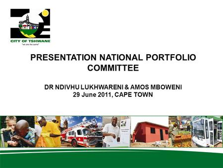 PRESENTATION NATIONAL PORTFOLIO COMMITTEE DR NDIVHU LUKHWARENI & AMOS MBOWENI 29 June 2011, CAPE TOWN.