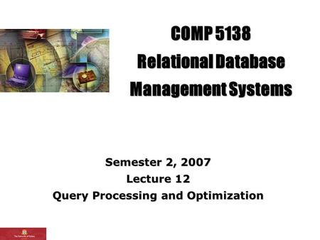 COMP 5138 Relational Database Management Systems Semester 2, 2007 Lecture 12 Query Processing and Optimization.