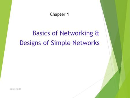Chapter 1 Basics of Networking & Designs of Simple Networks powered by DJ.