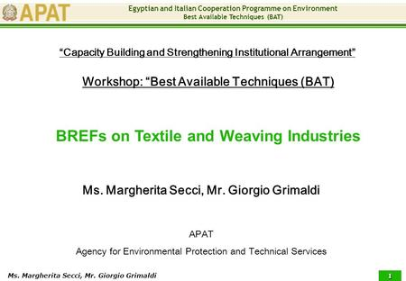 "Egyptian and Italian Cooperation Programme on Environment Best Available Techniques (BAT) Ms. Margherita Secci, Mr. Giorgio Grimaldi 1 Workshop: ""Best."