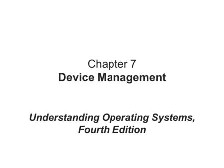 Chapter 7 Device Management Understanding Operating Systems, Fourth Edition.