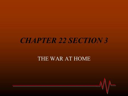 CHAPTER 22 SECTION 3 THE WAR AT HOME. 1) The need for _________________ helped the __________________ and pulled the U.S. out of the ____________________.