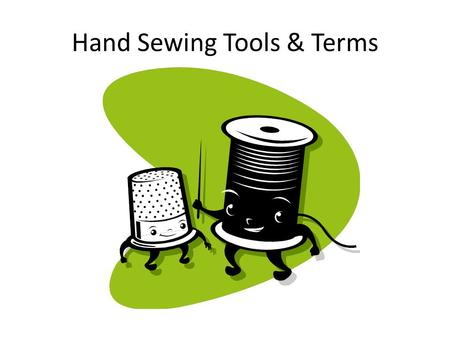 Hand Sewing Tools & Terms. Shears Have bent handles Different sized finger holes Used to cut fabric and thread.