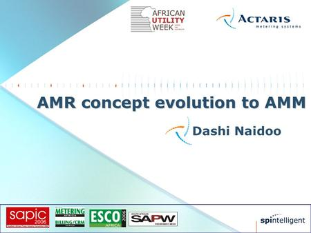 Dashi Naidoo AMR concept evolution to AMM. Presentation scope  Introduction  Smart metering trends  Leveraging the ability to communicate  Technology.