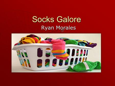 Ryan Morales Socks Galore. Socks are Stocking for the foot and lower part of the leg, typically knitted from wool, cotton, or nylon. The undergarment.