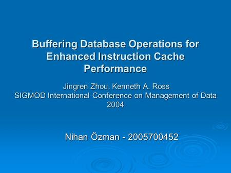 Buffering Database Operations for Enhanced Instruction Cache Performance Jingren Zhou, Kenneth A. Ross SIGMOD International Conference on Management of.