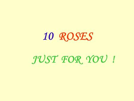 10 ROSES JUST FOR YOU !. You receive this … because you're a special person.