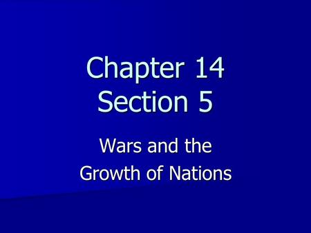 Chapter 14 Section 5 Wars and the Growth of Nations.