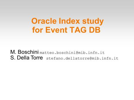 Oracle Index study for Event TAG DB M. Boschini S. Della Torre
