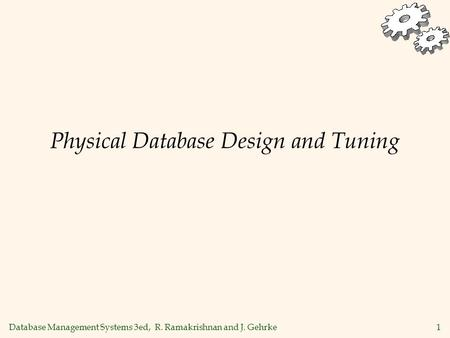 Database Management Systems 3ed, R. Ramakrishnan and J. Gehrke1 Physical Database Design and Tuning.