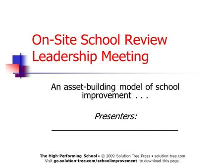 On-Site School Review Leadership Meeting An asset-building model of school improvement... Presenters: ___________________________ The High-Performing School.