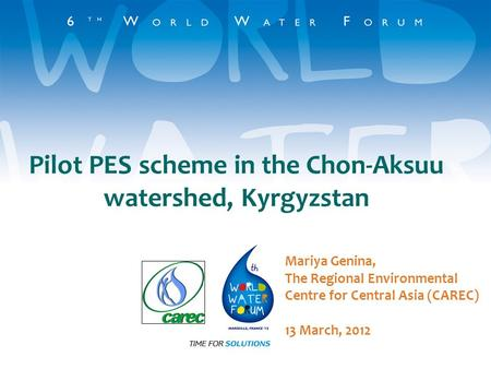 Pilot PES scheme in the Chon-Aksuu watershed, Kyrgyzstan Mariya Genina, The Regional Environmental Centre for Central Asia (CAREC) 13 March, 2012.