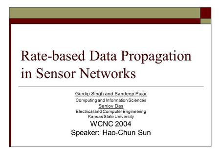 Rate-based Data Propagation in Sensor Networks Gurdip Singh and Sandeep Pujar Computing and Information Sciences Sanjoy Das Electrical and Computer Engineering.