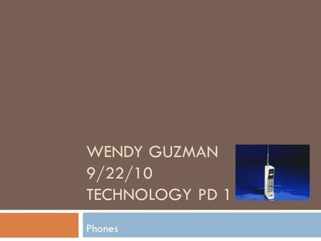 WENDY GUZMAN 9/22/10 TECHNOLOGY PD 1 Phones. About Alexandar Graham  About Alexandar Graham :Alexander Graham Bell was born in Edinburgh, Scotland March.