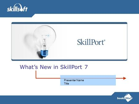 What's New in SkillPort 7 Presenter Name Title. SkillPort 7 – a whole new look and feel! Complete redesign of the SkillPort User Interface –Both Student.