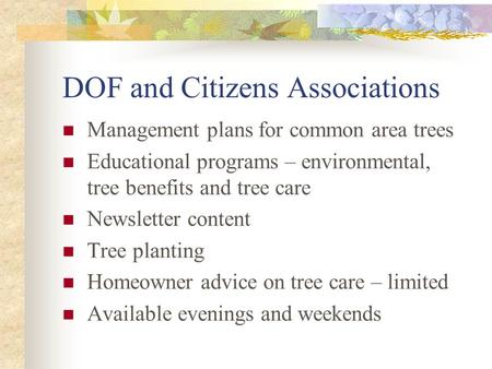 DOF and Citizens Associations Management plans for common area trees Educational programs – environmental, tree benefits and tree care Newsletter content.