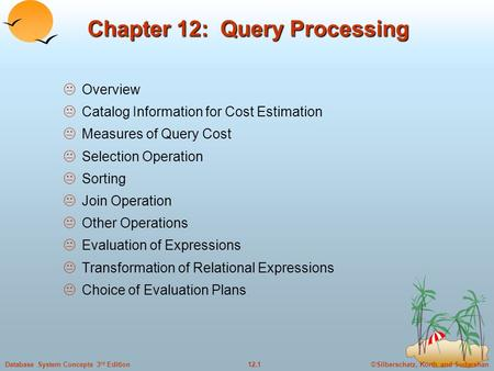 ©Silberschatz, Korth and Sudarshan12.1Database System Concepts 3 rd Edition Chapter 12: Query Processing  Overview  Catalog Information for Cost Estimation.