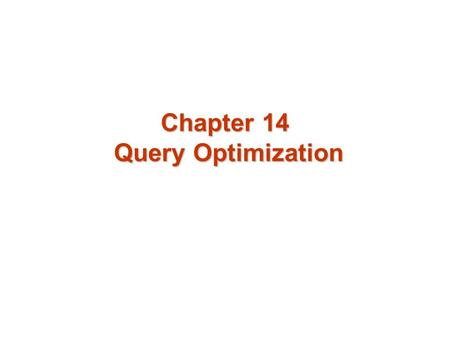 Chapter 14 Query Optimization. Chapter 14: Query Optimization Introduction Catalog Information for Cost Estimation Estimation of Statistics Transformation.
