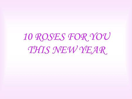 10 ROSES FOR YOU THIS NEW YEAR. If you receive this … It's because you're a special person.