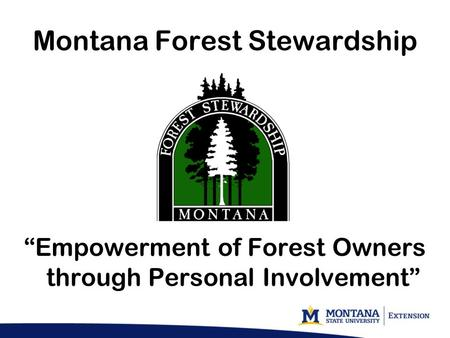 "Montana Forest Stewardship ""Empowerment of Forest Owners through Personal Involvement"""