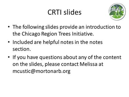 CRTI slides The following slides provide an introduction to the Chicago Region Trees Initiative. Included are helpful notes in the notes section. If you.