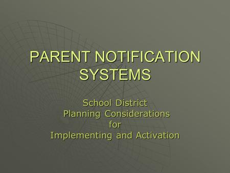 PARENT NOTIFICATION SYSTEMS School District Planning Considerations Planning Considerationsfor Implementing and Activation.