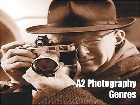 A2 Photography Genres. Course:A2 Staff: Mr. Bracey, Miss Linane, Mr. Baker, Miss Grant. Unit:3 Outline For this assignment, you will formulate your own.