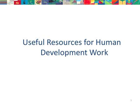 Useful Resources for Human Development Work 1. HDRO New York  Astra Bonini Statistics Analyst Paola.