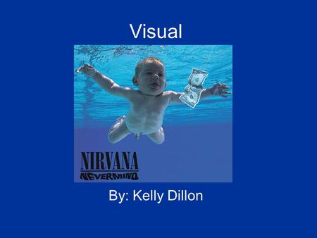 "Visual By: Kelly Dillon. Background Album Info This album cover comes from Nirvana's 1991 hit ""Nevermind."" First album produced with new record label,"