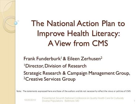The National Action Plan to Improve Health Literacy: A View from CMS Frank Funderburk 1 & Eileen Zerhusen 2 1 Director, Division of Research Strategic.