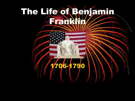The Life of Benjamin Franklin 1706-1790. Ben Franklin was be known as one of our country's founders, but there were many things about Ben that get over.