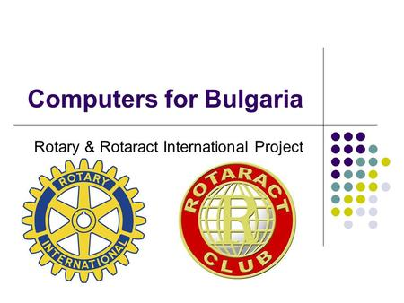 Computers for Bulgaria Rotary & Rotaract International Project.