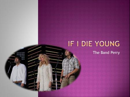 If I Die Young The Band Perry.