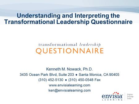 Understanding and Interpreting the Transformational Leadership Questionnaire Kenneth M. Nowack, Ph.D. 3435 Ocean Park Blvd, Suite 203  Santa Monica, CA.