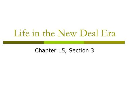 Life in the New Deal Era Chapter 15, Section 3.  Topic: Life in the New Deal Era  Objective: Students will be able to analyze photos taken to describe.