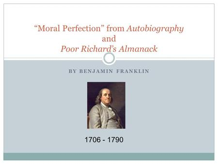 "BY BENJAMIN FRANKLIN ""Moral Perfection"" from Autobiography and Poor Richard's Almanack 1706 - 1790."