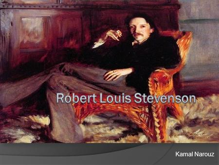 Kamal Narouz. Biography  born on November 12th, 1850, in Edinburgh, Scotland.  Stevenson was a Scottish novelist, poet, essayist and a travel writer.