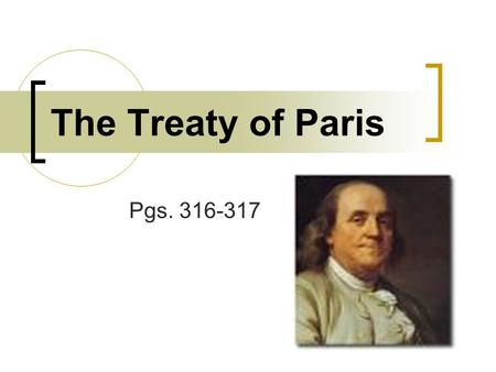 The Treaty of Paris Pgs. 316-317. The End of the War The Battle of Yorktown did not end the American Revolution. The Treaty of Paris officially ended.