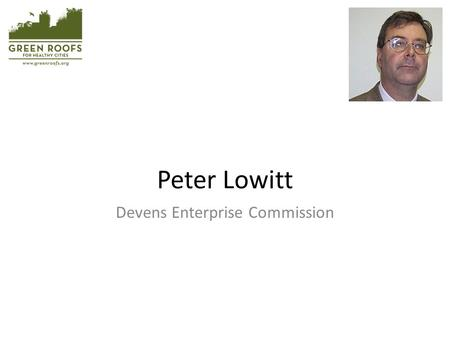 Peter Lowitt Devens Enterprise Commission. Green Infrastructure Policy in the Development of Devens Regional Enterprise Zone Peter Lowitt, FAICP Director: