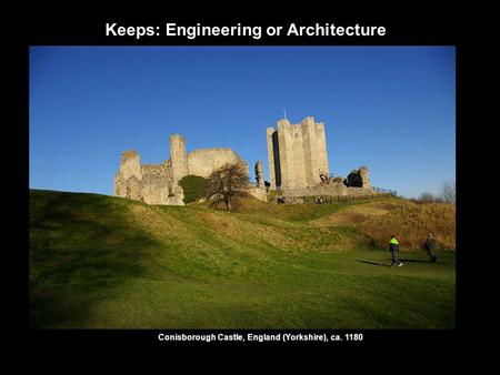 Keeps: Engineering or Architecture Conisborough Castle, England (Yorkshire), ca. 1180.