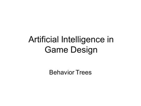 Artificial Intelligence in Game Design Behavior Trees.
