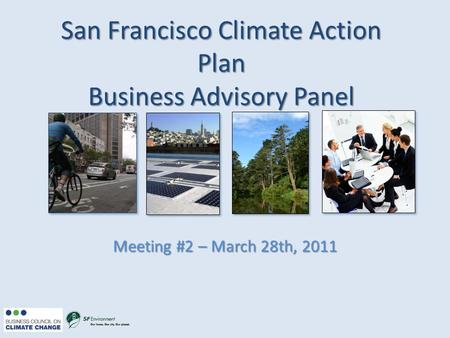 San Francisco Climate Action Plan Business Advisory Panel Meeting #2 – March 28th, 2011.