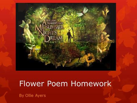 Flower Poem Homework By Ollie Ayers. William Shakespeare.